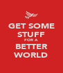 GET SOME STUFF FOR A BETTER WORLD - Personalised Poster A4 size
