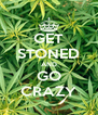 GET STONED AND GO CRAZY - Personalised Poster A4 size