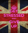 GET STRESSED AND GIVE UP - Personalised Poster A4 size