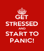 GET STRESSED AND START TO PANIC! - Personalised Poster A4 size