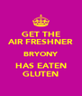 GET THE AIR FRESHNER BRYONY HAS EATEN GLUTEN - Personalised Poster A4 size