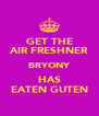 GET THE AIR FRESHNER BRYONY HAS EATEN GUTEN - Personalised Poster A4 size
