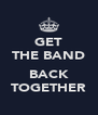 GET THE BAND  BACK TOGETHER - Personalised Poster A4 size