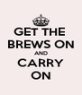 GET THE  BREWS ON AND CARRY ON - Personalised Poster A4 size