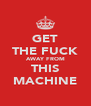 GET THE FUCK AWAY FROM THIS MACHINE - Personalised Poster A4 size