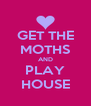 GET THE MOTHS AND PLAY HOUSE - Personalised Poster A4 size