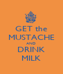 GET the MUSTACHE AND DRINK MILK - Personalised Poster A4 size