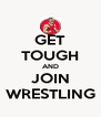 GET TOUGH AND JOIN WRESTLING - Personalised Poster A4 size