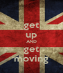 get up AND get moving - Personalised Poster A4 size