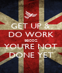 GET UP & DO WORK BECOZ YOU'RE NOT DONE YET - Personalised Poster A4 size