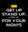 GET UP STAND UP, STAND UP  FOR YOUR RIGHTS - Personalised Poster A4 size