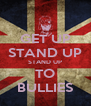 GET UP STAND UP STAND UP TO BULLIES - Personalised Poster A4 size