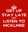 GET UP STAY LATE AND LISTEN TO MCKLMRE - Personalised Poster A4 size