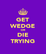 GET WEDGE OR DIE TRYING - Personalised Poster A4 size