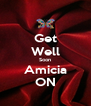 Get Well Soon Amicia ON - Personalised Poster A4 size