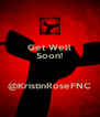 Get Well Soon!   @KristinRoseFNC - Personalised Poster A4 size