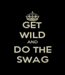 GET WILD AND DO THE SWAG - Personalised Poster A4 size