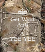 Get Wild And Give Me A YEE YEE - Personalised Poster A4 size