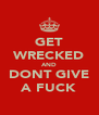 GET WRECKED AND DONT GIVE A FUCK - Personalised Poster A4 size