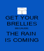 GET YOUR BRELLIES BECAUSE THE RAIN  IS COMING - Personalised Poster A4 size