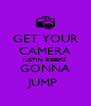 GET YOUR CAMERA JUSTIN BIEBERS GONNA JUMP  - Personalised Poster A4 size