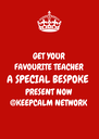 GET YOUR FAVOURITE TEACHER A SPECIAL BESPOKE PRESENT NOW @KEEPCALM NETWORK - Personalised Poster A4 size