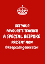GET YOUR FAVOURITE TEACHER A SPECIAL BESPOKE PRESENT NOW @keepcalmgenerator - Personalised Poster A4 size