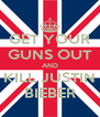 GET YOUR GUNS OUT AND KILL JUSTIN BIEBER - Personalised Poster A4 size