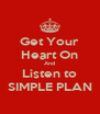 Get Your Heart On And Listen to SIMPLE PLAN - Personalised Poster A4 size
