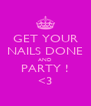 GET YOUR NAILS DONE AND PARTY ! <3 - Personalised Poster A4 size