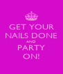 GET YOUR NAILS DONE AND PARTY ON! - Personalised Poster A4 size