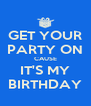 GET YOUR PARTY ON CAUSE IT'S MY BIRTHDAY - Personalised Poster A4 size