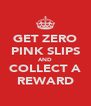 GET ZERO PINK SLIPS AND COLLECT A REWARD - Personalised Poster A4 size
