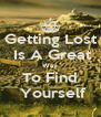 Getting Lost  Is A Great Way To Find  Yourself - Personalised Poster A4 size
