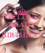GETTING READY FOR MY BIRTHDAY  - Personalised Poster A4 size