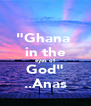 """""""Ghana  in the eyes of God"""" ..Anas - Personalised Poster A4 size"""
