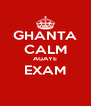 GHANTA CALM AGAYE EXAM  - Personalised Poster A4 size