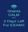 Ghanta CALM ONLY 3 Dayz Left For EXAMS - Personalised Poster A4 size