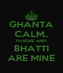 GHANTA CALM.. PHADKE AND BHATTI ARE MINE - Personalised Poster A4 size