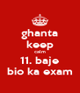 ghanta keep calm 11. baje bio ka exam - Personalised Poster A4 size