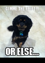 GIMME THE FRIEZ!!! OR ELSE... - Personalised Poster A4 size