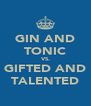 GIN AND TONIC VS. GIFTED AND TALENTED - Personalised Poster A4 size