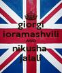 giorgi ioramashvili AND nikusha  jalali - Personalised Poster A4 size