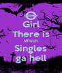 Girl There is Which Singles ga hell - Personalised Poster A4 size
