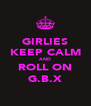 GIRLIES KEEP CALM AND ROLL ON G.B.X - Personalised Poster A4 size