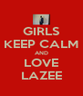 GIRLS KEEP CALM AND LOVE LAZEE - Personalised Poster A4 size