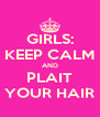 GIRLS: KEEP CALM AND PLAIT YOUR HAIR - Personalised Poster A4 size