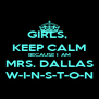 GIRLS,  KEEP CALM BECAUSE I AM MRS. DALLAS W-I-N-S-T-O-N - Personalised Poster A4 size