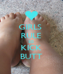 GIRLS  RULE SO KICK BUTT - Personalised Poster A4 size