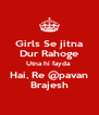 Girls Se jitna Dur Rahoge Utna hi fayda  Hai, Re @pavan Brajesh - Personalised Poster A4 size